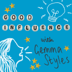 Good Influence with Gemma Styles is everything you need in a Podcast