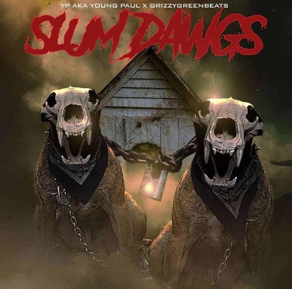 YP aka Young Paul & GrizzyGreenBeats – Slum Dogs
