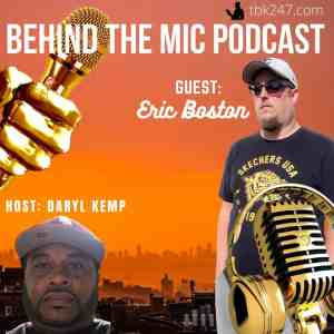 """""""BEHIND THE MIC"""" PODCAST WITH GUEST ERIC BOSTON"""