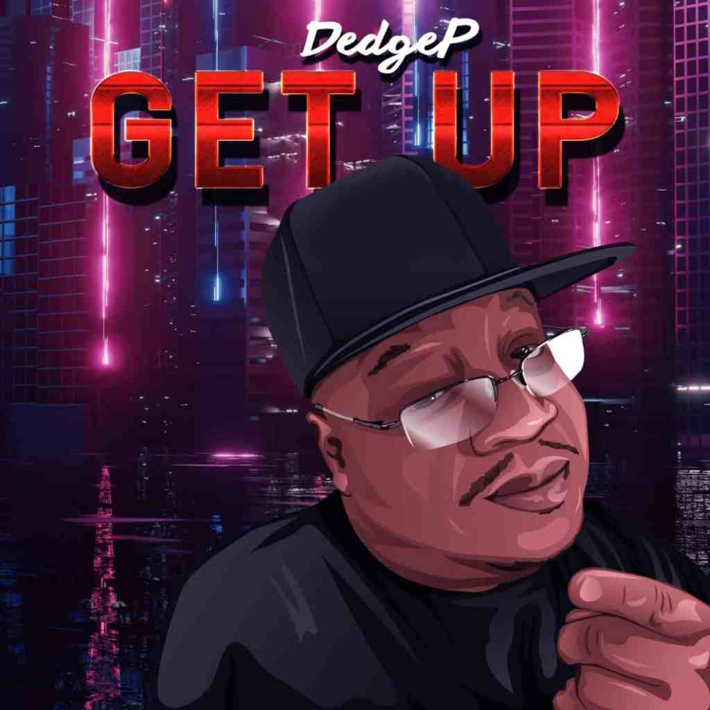 Dedge P Drops Get Up Featuring J.E.R.K.