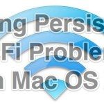 Fixing Persistent Wi-Fi Problems in MacOS