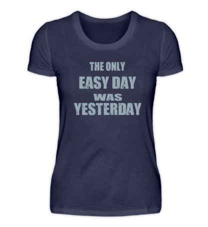 The Only Easy Day Was Yesterday - Damen Premiumshirt-198