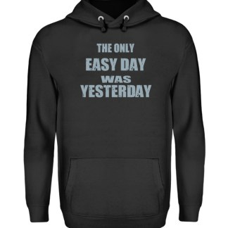 The Only Easy Day Was Yesterday - Unisex Kapuzenpullover Hoodie-1624