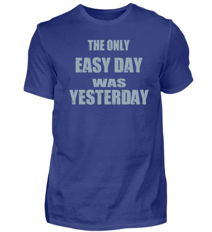 The Only Easy Day Was Yesterday - Herren Premiumshirt-2962