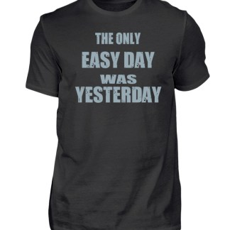 The Only Easy Day Was Yesterday - Herren Premiumshirt-16