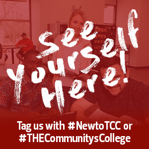 See Yourself Here! Tag us with #NewToTCC or #THECommunitysCollege