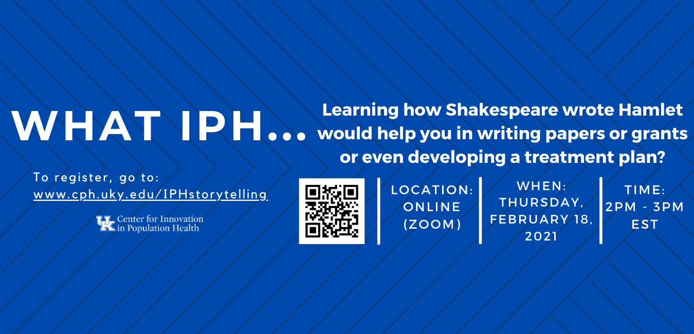 "Flyer for IPH Center's Seminar, titled, ""What IPH Learning how Shakespeare wrote Hamlet would help you in writing papers or grants or even developing a treatment plan?'. The event will be online using Zoom webinar February 18. 2021, from 2 pm to 3 pm EST."