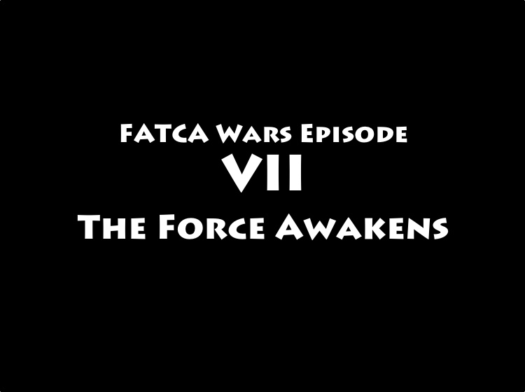 FATCA Wars Episode VII: The Force Awakens