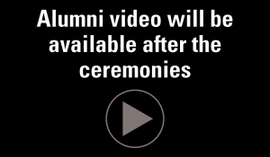 Alumni video will be available after the ceremonies