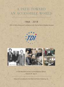 A Path Towards An Accessible World_1968-2018_TDI's 50 Years of Service and Contributions to the Deaf and Hard of Hearing Community_A TDI World Anniversary Commemorative Edition_Volume 49, Issue 2