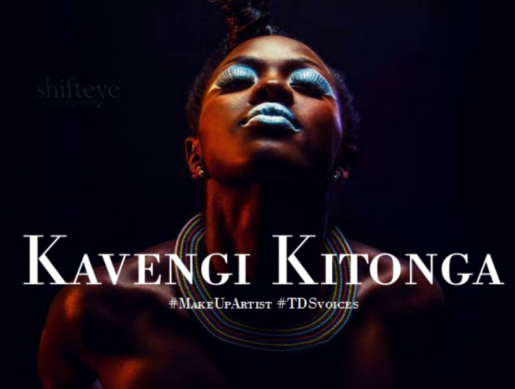 On being a Dreamer: Kavengi Kitonga #MakeUpArtist #TDSvoices