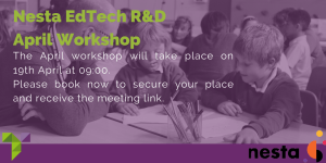 Nesta Ed Tech R&D Workshop 19th April 2021