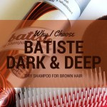 Why I Choose Batiste Dark & Deep Dry Shampoo