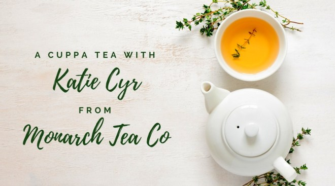 Monarch Tea Co Interview Katie Cyr