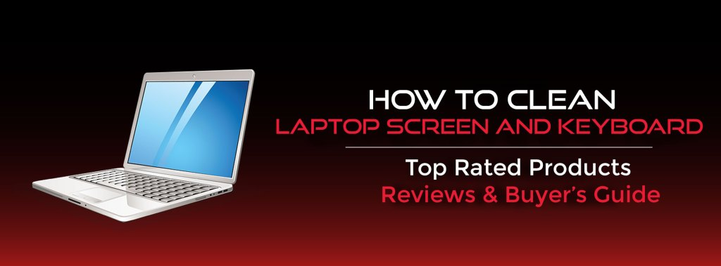 HOW TO CLEAN A LAPTOP SCREEN AND KEYBOARD