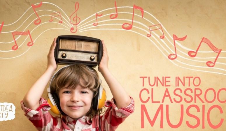 TUNE INTO CLASSROOM MUSIC