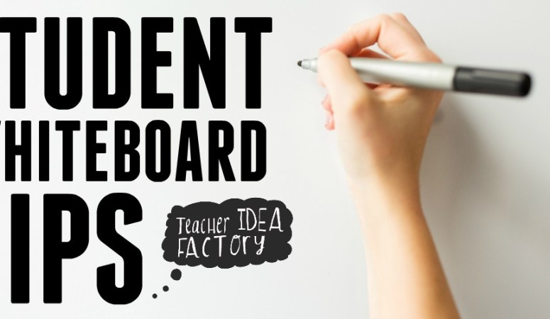 STUDENT WHITEBOARD TIPS