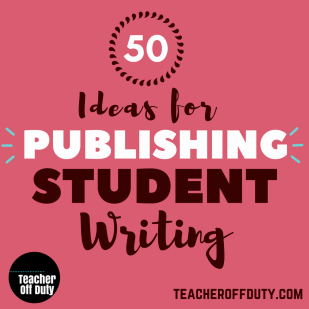 50 ideas for publishing student writing at the end of a unit.