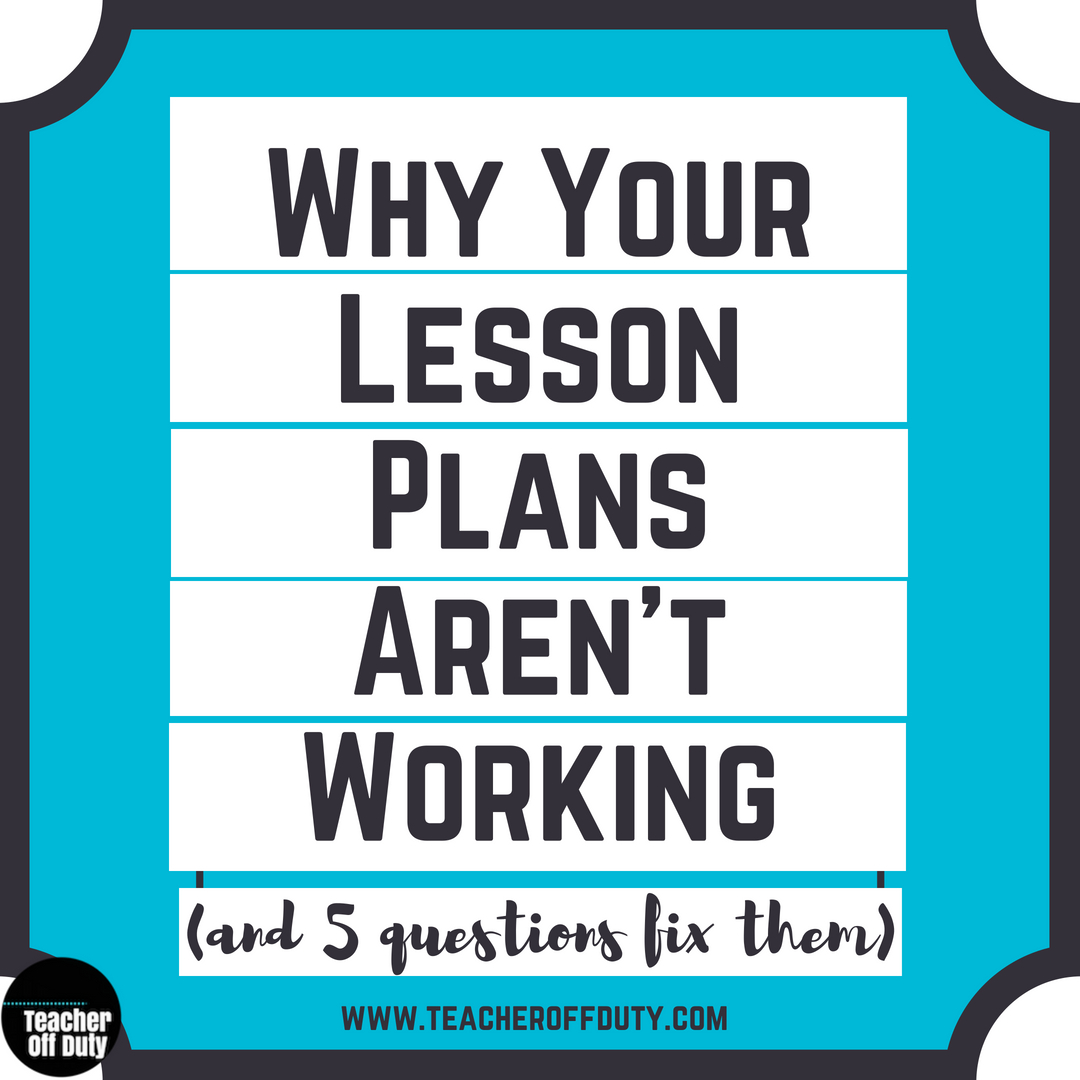 Why Your Lesson Plans May Not Be Working | Teacher Off Duty