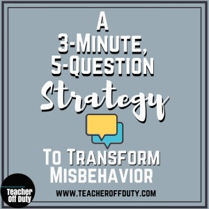 3-minute, 5-question strategy to transform misbehavior in your classroom. #classroommanagement #pbf #newteachers #studentbehavior #middleschoolteacher #highschoolteacher