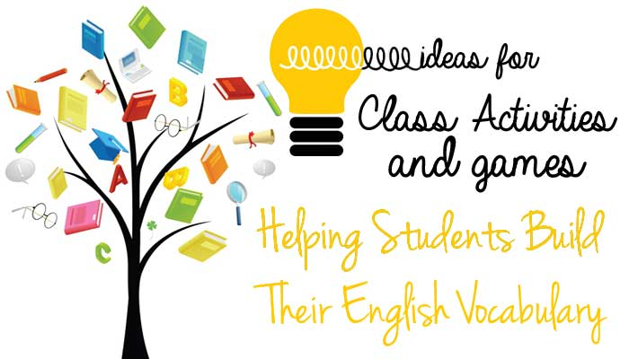 English Teaching Tips - Ideas For Class Activities and Games - Helping Students Build Their English Vocabulary