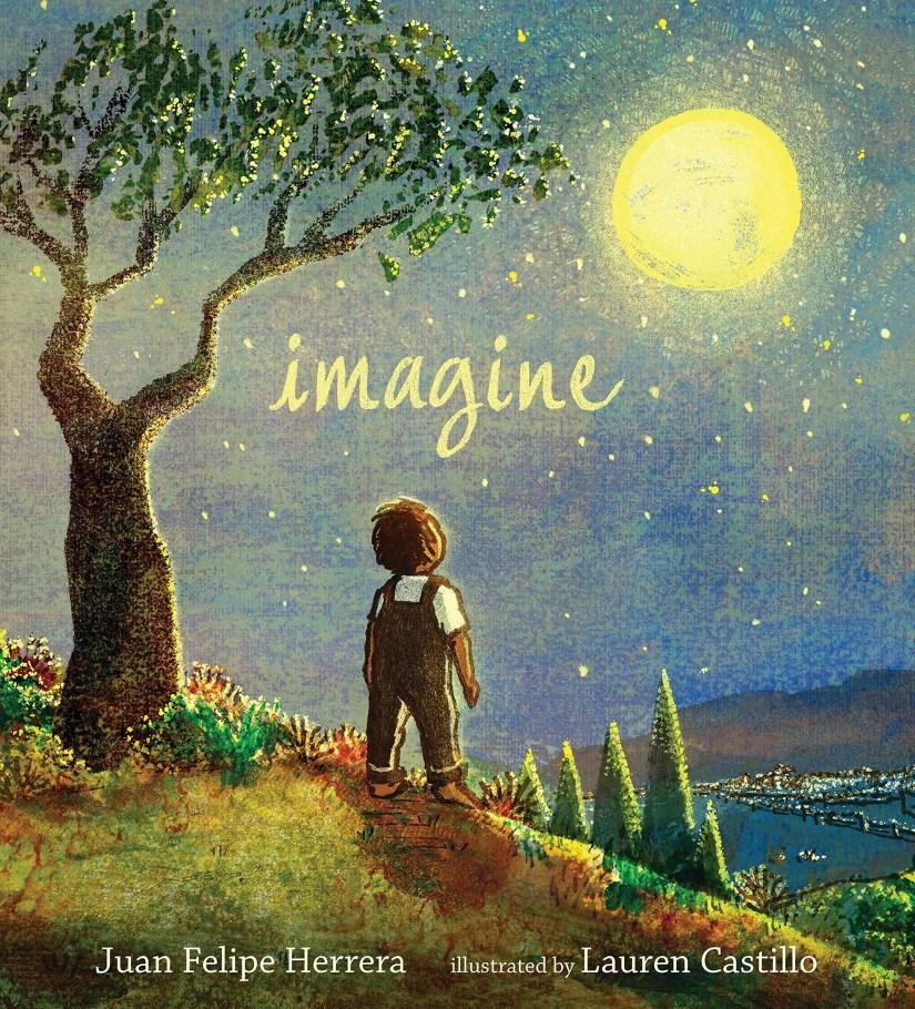 Imagine by Juan Felipe Herrera illustrated by Lauren Castillo