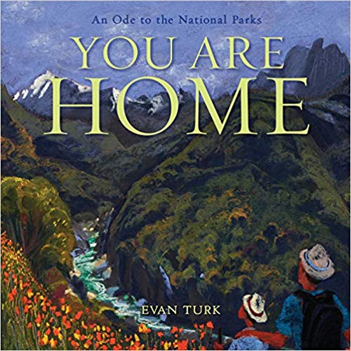 You Are Home: An Ode to the National Parks by Evan Turk