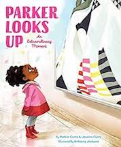 Parker Looks Up: An Extraordinary Moment, by Parker Curry and Jessica Curry, illustrated by Brittany Jackson