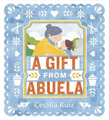 A Gift From Abuela by Cecilia Ruiz