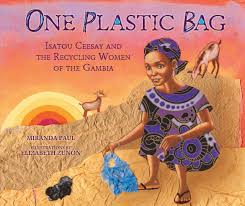 A Read Aloud of One Plastic Bag: Isatou Ceesay and the Recycling Women of the Gambia