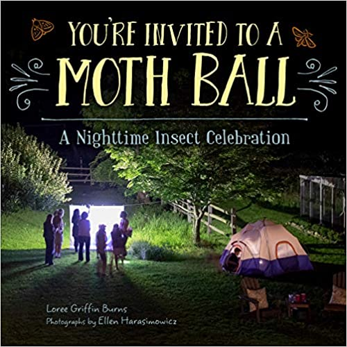 You're Invited to a Moth Ball: A Nighttime Insect Celebration by Loree Griffin Burns