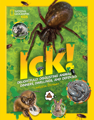 Ick!: Delightfully Disgusting Animal Dinners, Dwellings and Defenses by Melissa Stewart