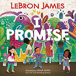 I Promise by Lebron James, Illustrated by Nina Mata