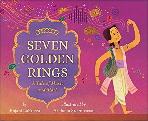 Seven Golden Rings: A Tale of Music and Math by Rajani LaRocca and illustrated by Archana Sreenivasan