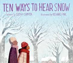 Ten Ways to Hear Snow by Cathy Camper and Kenard Pak