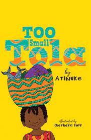 Too Small Tola by Atinuke and illustrated by Onyinye Iwu