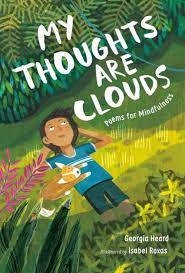 My Thoughts Are Clouds: Poems for Mindfulness By Georgia Heard