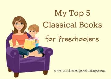 My Top 5 Classical Books for Preschoolers www.teachersofgoodthings.com