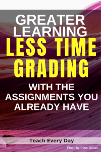 Spend Less Time Grading using the assignments you already have. (1)