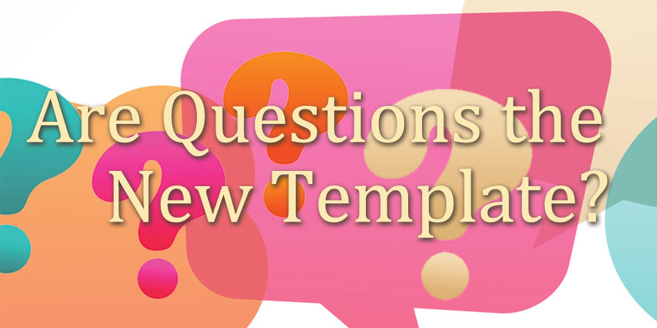 Questions – the New Template