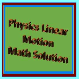 Physics Linear Motion Math Solution 1