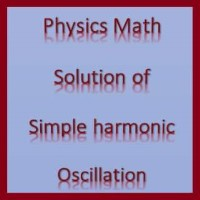 Physics Math Solution of Simple harmonic Oscillation