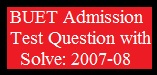 BUET Admission Test Question with Solve: 2007-08