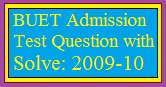 BUET Admission Test Question with Solve: 2009-10