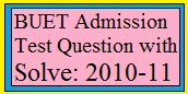 BUET Admission Test Question with Solve: 2010-11