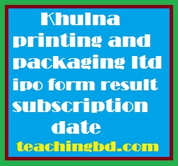 Khulna printing and packaging ltd ipo form result subscription date