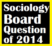 Sociology Board Question of 2014