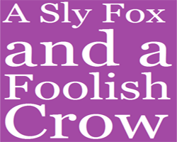 A Sly Fox and a Foolish Crow