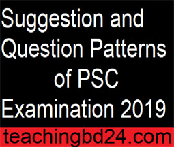 Suggestion and Question Patterns of PSC Examination 2019
