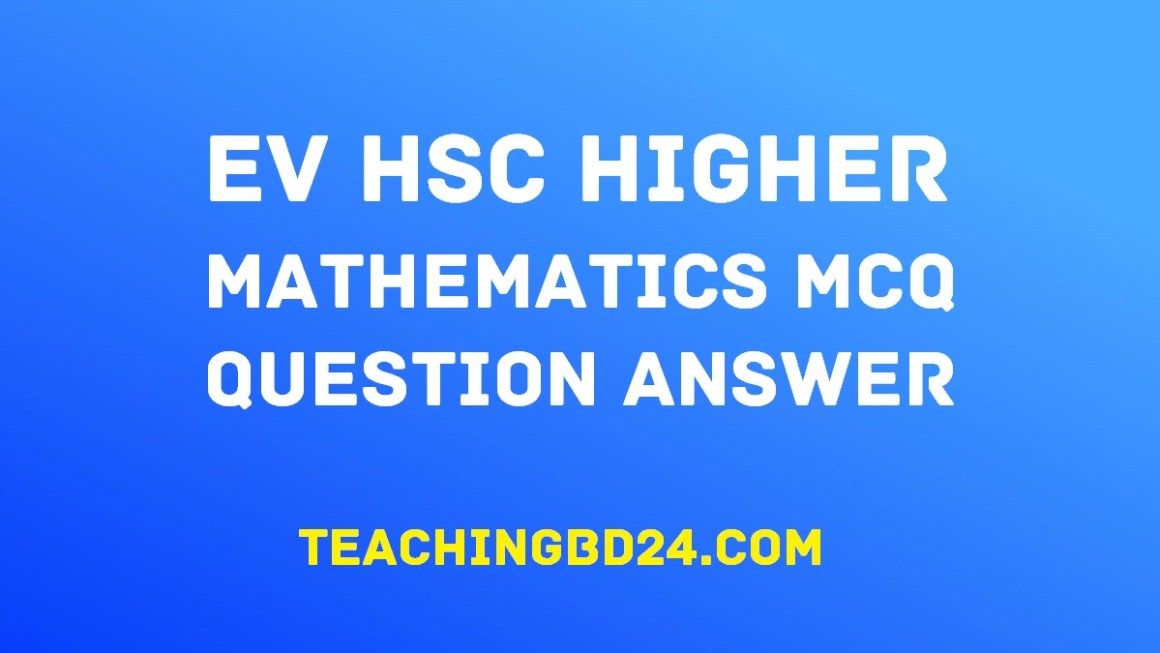 EV HSC H. Mathematics 1st Paper MCQ Question Answer
